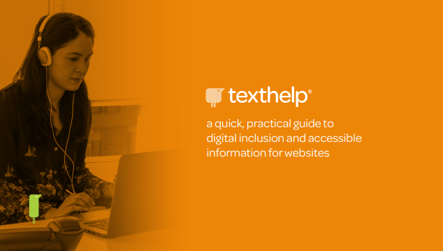 """On an orange background a woman is looking at a screen, text says """"Texthelp - a quick, practical guide to digital inclusion and accessible information for websites"""""""